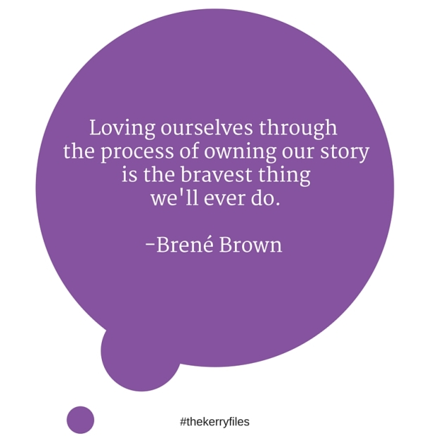 Loving ourselves through the process of owning our story is the bravest thing we'll ever do.Brené Brown