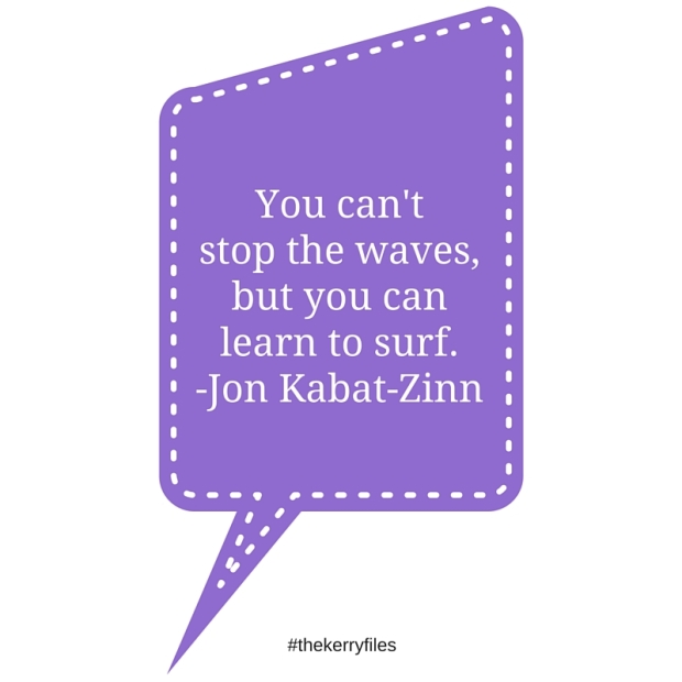 You can't stopthe waves,But you canlearn to surf