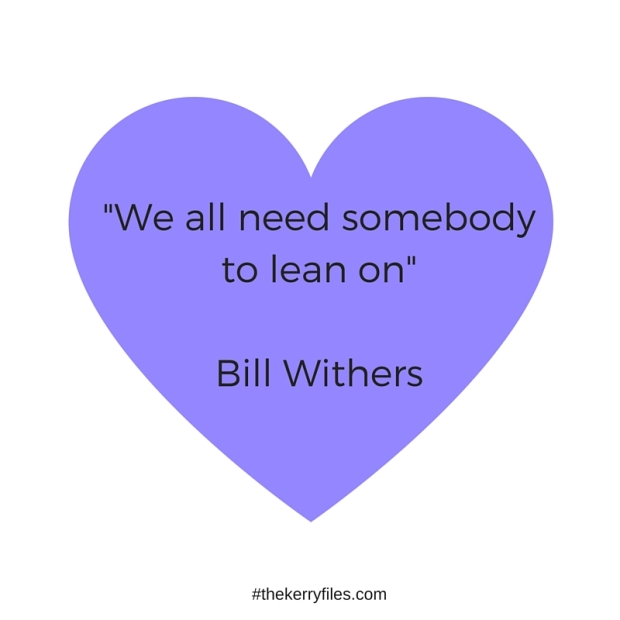 %22We all need somebody to lean on%22Bill Withers