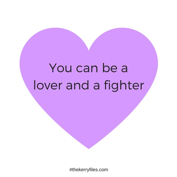 You can be a lover and a fighter