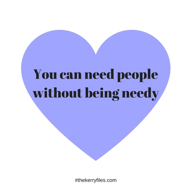 You can need people without being needy
