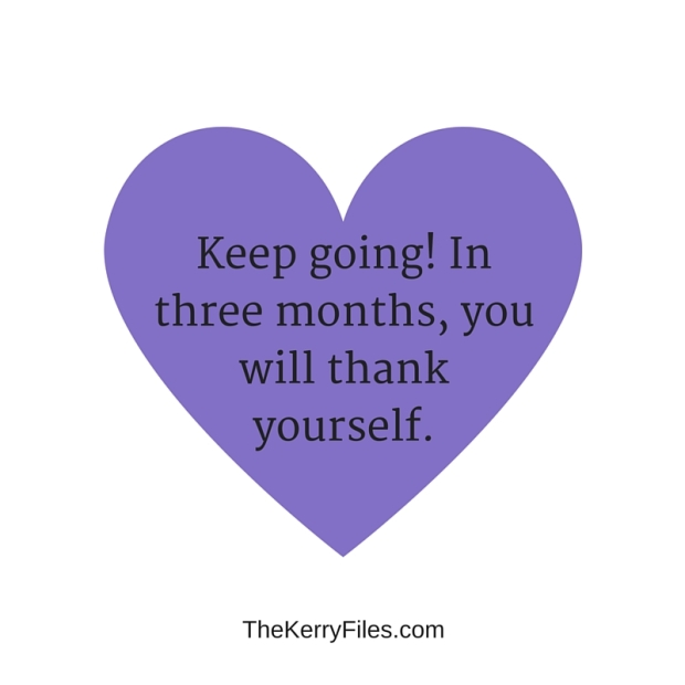 Keep going. In three months, you will thank yourself.