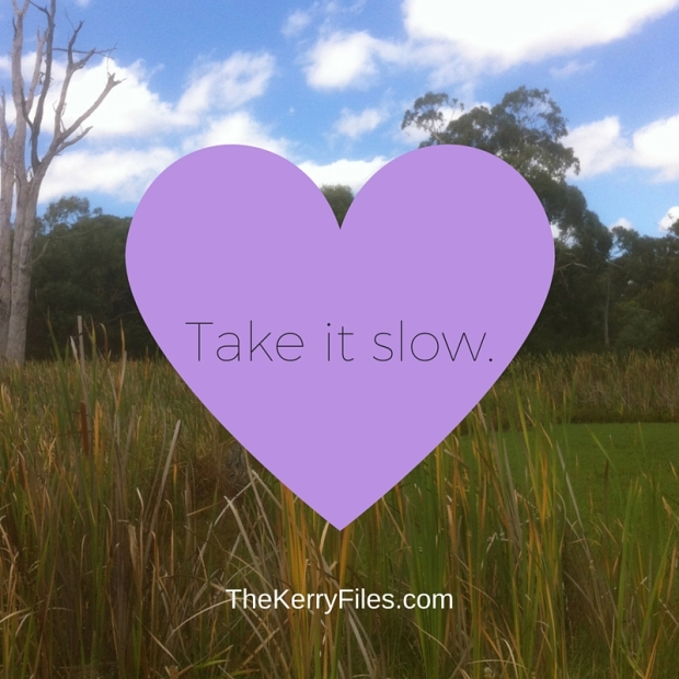 Take it slow.