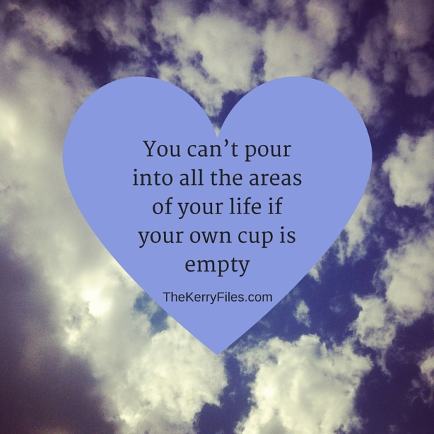 You can't pour into all the areas of your life if your own cup is empty